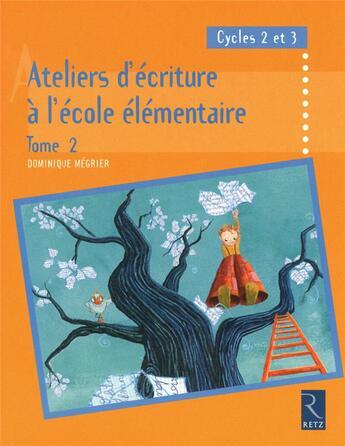 Couverture du livre « Ateliers d'écriture à l'école élémentaire t.2 ; cycle 2 et 3 » de Dominique Megrier aux éditions Retz