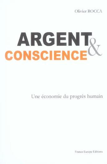Couverture du livre « Argent Et Conscience ; Une Economie Du Progres Humain » de Olivier Rocca aux éditions France Europe