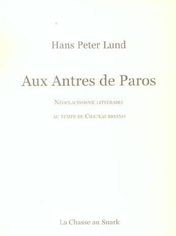 Couverture du livre « Aux Antres De Paros ; Neoclassicisme Litteraire Au Temps De Chateaubriand » de Hans Peter Lund aux éditions Chasse Au Snark