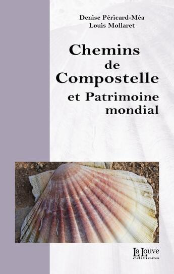 Couverture du livre « Chemins de compostelle et patrimoine mondial » de Pericard Denise/ Mol aux éditions La Louve