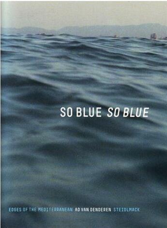 Couverture du livre « Ad van denderen so blue so blue edges of the mediterranean » de Van Denderen Ad aux éditions Steidl