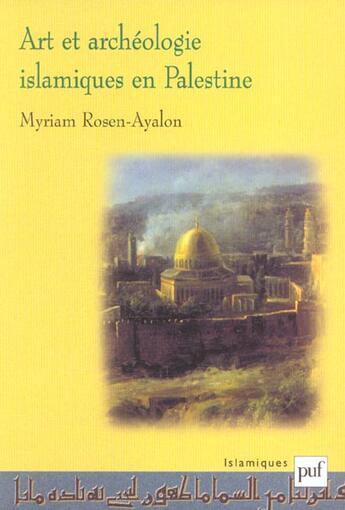 Couverture du livre « Art et archéologie islamiques en Palestine » de Myriam Rosen-Ayalon aux éditions Puf