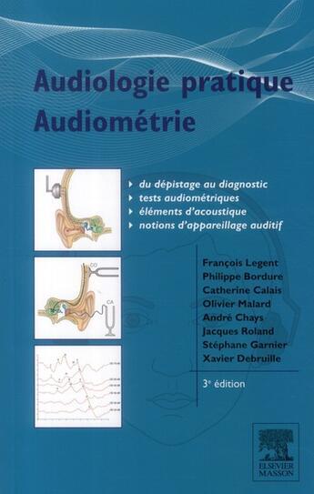 Couverture du livre « Audiologie pratique ; audiométrie et appareil auditif (3e édition) » de Francois Legent et Stephane Garnier aux éditions Elsevier-masson