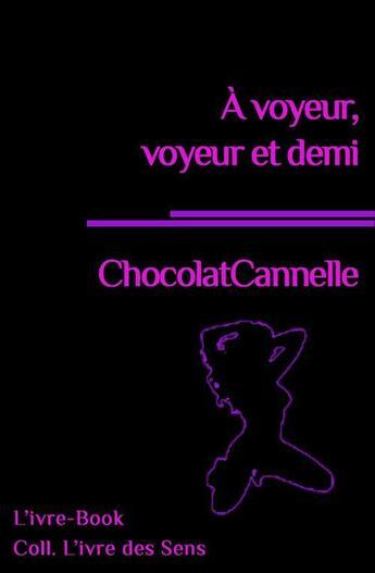 Couverture du livre « à voyeur, voyeur et demi » de Chocolatcannelle aux éditions L'ivre Book