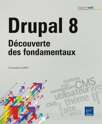 Couverture du livre « Drupal 8 ; découverte des fondamentaux » de Christophe Aubry aux éditions Eni