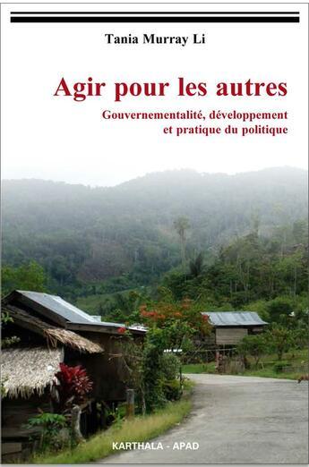 Couverture du livre « Agir pour les autres ; gouvernementalité, développement et pratique politique » de Tania Li aux éditions Karthala