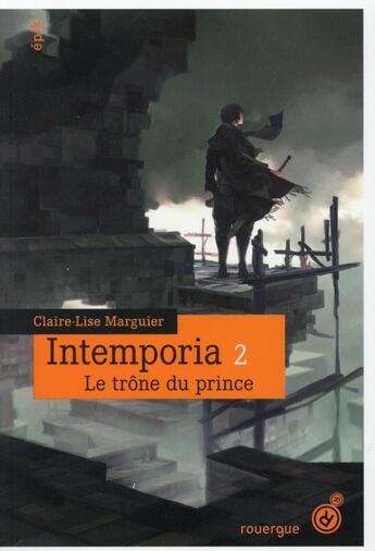 Couverture du livre « Intemporia t.2 ; le trône du prince » de Claire-Lise Marguier aux éditions Rouergue