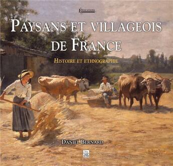 Couverture du livre « Paysans et villageois de France ; histoire et ethnographie » de Daniel Bernard aux éditions Editions Sutton