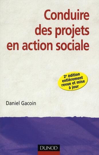Couverture du livre « Conduire des projets en action sociale (2e édition) » de Daniel Gacoin aux éditions Dunod