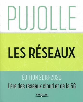 Couverture du livre « Les réseaux ; l'ère des réseaux cloud et de la 5G (9e édition) » de Guy Pujolle aux éditions Eyrolles