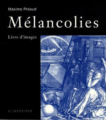 Couverture du livre « Melancolies.livre d'images » de Maxime Preaud aux éditions Klincksieck
