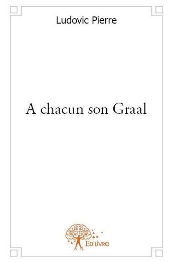 Couverture du livre « À chacun son Graal » de Ludovic Pierre aux éditions Edilivre-aparis