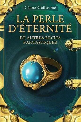 Couverture du livre « La perle d'éternité et autres récits fantastiques » de Celine Guillaume aux éditions Lokomodo