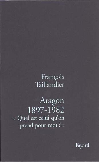 Couverture du livre « Aragon 1897-1982 » de Taillandier-F aux éditions Fayard