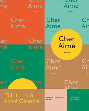 Couverture du livre « Cher Aimé ; 15 lettres à Aimé Césaire » de Collectif et Sylvie Andreu aux éditions Bernard Chauveau