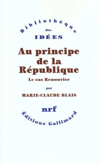 Couverture du livre « Au Principe De La Republique ; Le Cas Renouvier » de Marie-Claude Blais aux éditions Gallimard