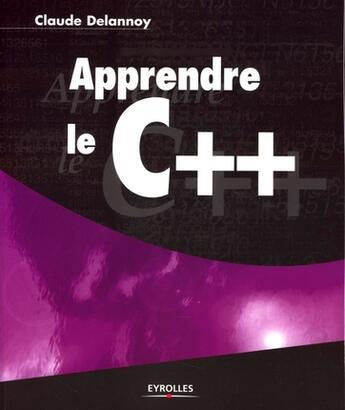 Couverture du livre « Apprendre le C++ » de Delannoy C aux éditions Eyrolles
