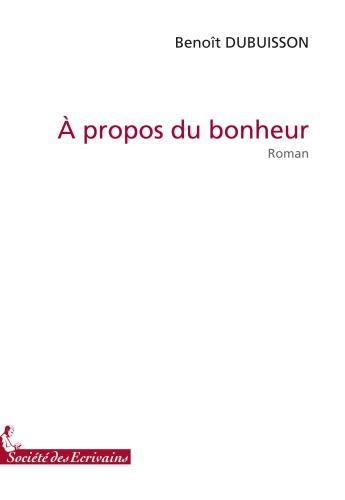 Couverture du livre « À propos du bonheur » de Didier Dubuisson aux éditions Societe Des Ecrivains