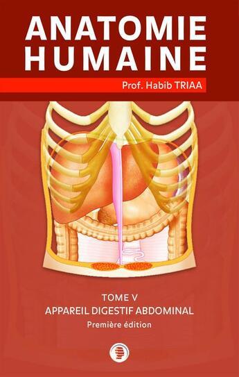 Couverture du livre « Anatomie de l'appareil digestif abdominal » de Prof. Habib Triaa aux éditions Editions Adam