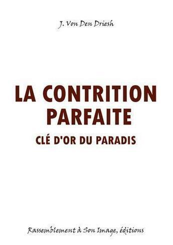 Couverture du livre « La contrition parfaite ; clé d'or du paradis » de Johannes Von Den Driesch aux éditions R.a. Image