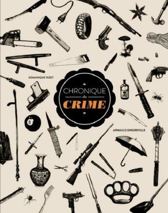 Couverture du livre « Chronique du crime » de Dominique Rizet et Arnaud D' Ingreville aux éditions Chronique