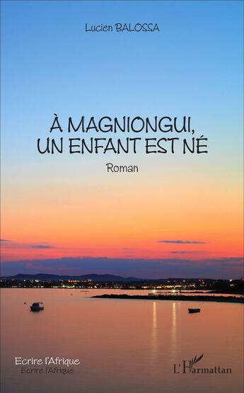 Couverture du livre « A Magniongui Un Enfant Est Ne Roman » de Balossa Lucien aux éditions L'harmattan