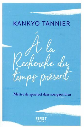 Couverture du livre « À la recherche du temps présent » de Tannier Kankyo aux éditions First