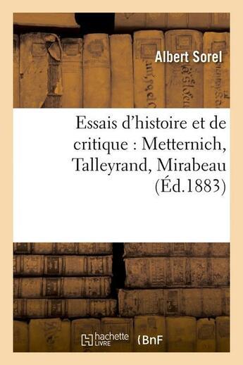 Couverture du livre « Essais d'histoire et de critique : metternich, talleyrand, mirabeau, (ed.1883) » de Albert Sorel aux éditions Hachette Bnf
