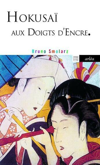 Couverture du livre « Hokusai aux doigts d'encre » de Bruno Smolarz aux éditions Arlea
