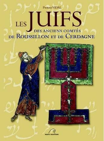 Couverture du livre « Les Juifs des anciens comtés de Roussillon et de Cerdagne » de Pierre Vidal aux éditions Mare Nostrum