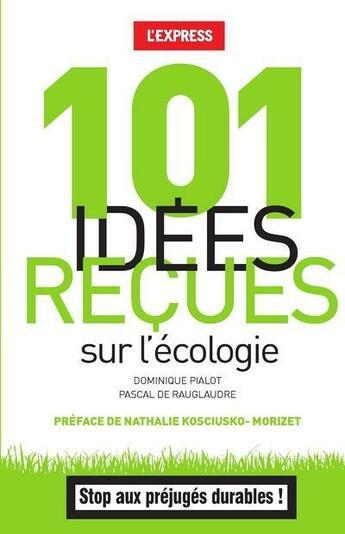 Couverture du livre « 101 idées reçues sur l'écologie » de Pascal De Rauglaudre et Dominique Pialot aux éditions L'express