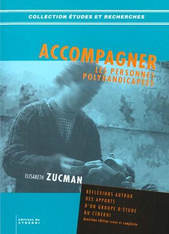 Couverture du livre « Accompagner Les Personnes Polyhandicapees » de Elisabeth Zucman aux éditions Ctnerhi