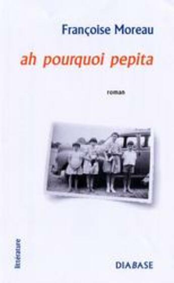 Couverture du livre « Ah pourquoi pepita » de Francoise Moreau aux éditions Diabase