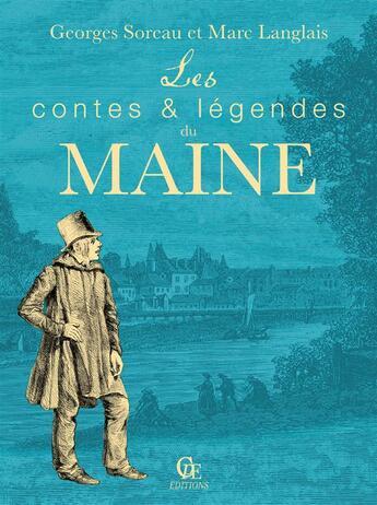 Couverture du livre « Contes et légendes du maine » de Georges Soreau et Marc Langlais aux éditions Communication Presse Edition