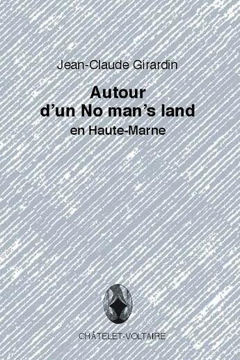 Couverture du livre « Autour d'un no man's land en Haute-Marne » de Jean-Claude Girardin aux éditions Chatelet-voltaire
