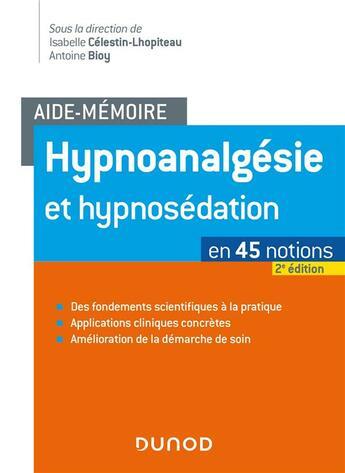 Couverture du livre « Aide-mémoire ; hypnoanalgésie et hypnosédation ; en 45 notions (2e édition) » de Collectif et Isabelle Celestin-Lhopiteau et Antoine Bioy aux éditions Dunod