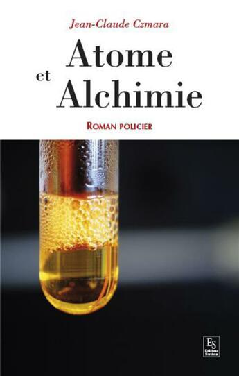 Couverture du livre « Atome et alchimie » de Jean-Claude Czmara aux éditions Editions Sutton