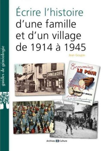Couverture du livre « Écrire l'histoire d'une famille et d'un village de 1914 à 1939 » de Jean Goujon aux éditions Archives Et Culture