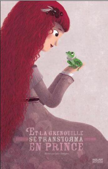 Couverture du livre « Et la grenouille se transforma en prince » de Julie Faulques aux éditions Milan