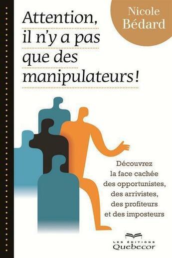 Couverture du livre « Attention, il n'y a pas que des manipulateurs ! » de Nicole Bedard aux éditions Quebecor