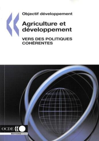 Couverture du livre « Agriculture Et Developpement : Vers Des Politiques Coherentes » de Collectif aux éditions Ocde