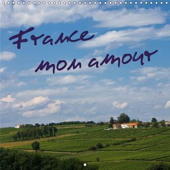 Couverture du livre « France mon amour calendrier mural 2018 300 300 mm square - un voyage photographique en fr » de Ergler A aux éditions Calvendo