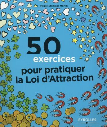 Couverture du livre « 50 exercices pour pratiquer la loi d'attraction » de Virgile Stanislas Martin aux éditions Eyrolles