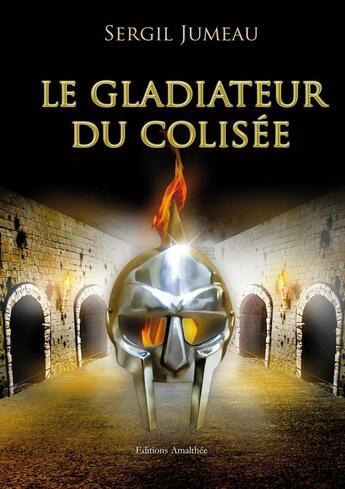 Couverture du livre « Le gladiateur du Colisée » de Sergil Jumeau aux éditions Amalthee