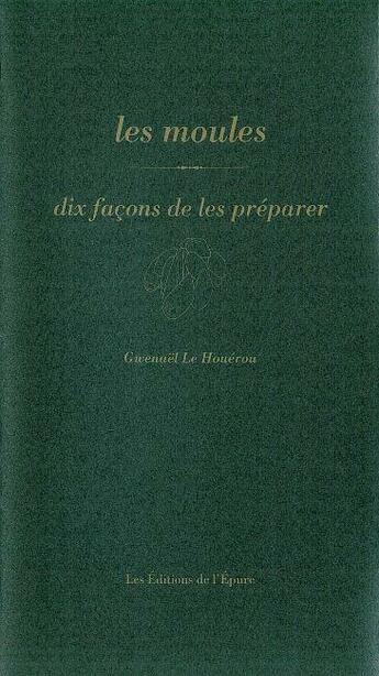 Couverture du livre « Les moules, dix façons de les préparer » de Gwenael Le Houerou aux éditions Epure
