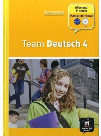 Couverture du livre « Team Deutsch 4 ; Allemand ; 4e Année ; Livre De L'Elève » de Collectif aux éditions La Maison Des Langues