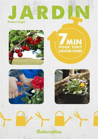 Couverture du livre « 7 minutes pour tout savoir faire au jardin » de Robert Elger aux éditions Rustica