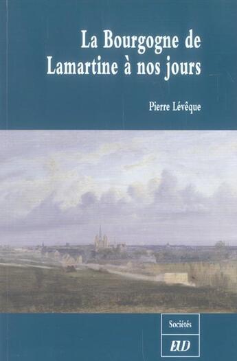 Couverture du livre « Bourgogne de lamartine a nos jours » de Pierre Leveque aux éditions Pu De Dijon