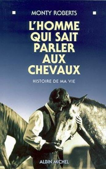 Couverture du livre « L'homme qui sait parler aux chevaux ; histoire de ma vie » de Monty Roberts aux éditions Albin Michel