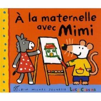 Couverture du livre « À la maternelle avec Mimi » de Lucy Cousins aux éditions Albin Michel Jeunesse